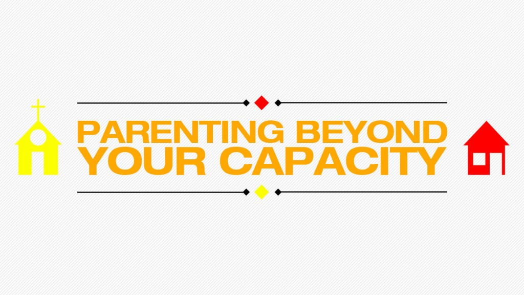 parenting beyond your capcity